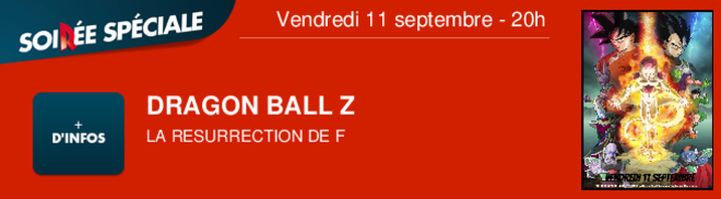 DRAGON BALL Z LA RESURRECTION DE F Vendredi 11 septembre - 20h