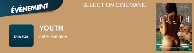 YOUTH cette semaine SELECTION CINEMANIE