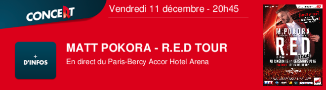 MATT POKORA - R.E.D TOUR En direct du Paris-Bercy Accor Hotel Arena Vendredi 11 décembre - 20h45