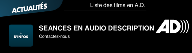 SEANCES EN AUDIO DESCRIPTION Contactez-nous Liste des films en A.D.