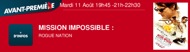 MISSION IMPOSSIBLE : ROGUE NATION Mardi 11 Août 19h45 -21h-22h30