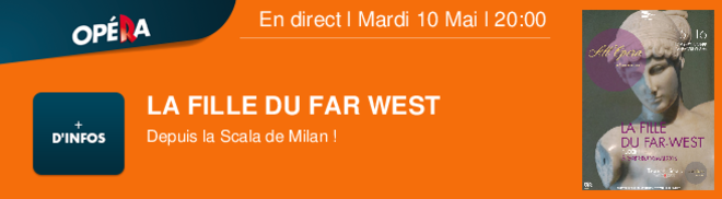 La Fille du Far West ! Depuis la Scala de Milan ! En direct l Mardi 10 Mai l 20:00
