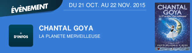 CHANTAL GOYA  LA PLANETE MERVEILLEUSE DU 21 OCT. AU 22 NOV. 2015