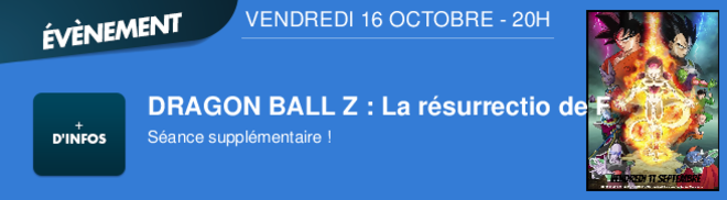 DRAGON BALL Z : La rsurrectio de F Sance supplmentaire ! VENDREDI 16 OCTOBRE - 20H