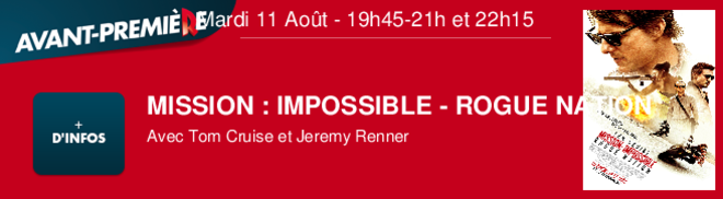 MISSION : IMPOSSIBLE - ROGUE NATION Avec Tom Cruise et Jeremy Renner Mardi 11 Août - 19h45 et 22h15