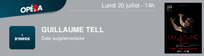 GUILLAUME TELL Date supplmentaire Lundi 20 juillet - 14h