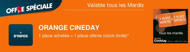 ORANGE CINEDAY 1 place achete = 1 place offerte (stock limit)* Valable tous les Mardis