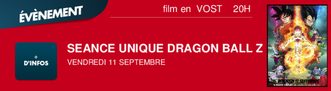 SEANCE UNIQUE DRAGON BALL Z VENDREDI 11 SEPTEMBRE 20H