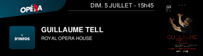GUILLAUME TELL ROYAL OPERA HOUSE DIM. 5 JUILLET - 15h45