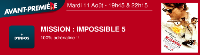 MISSION : IMPOSSIBLE 5 100% adrnaline !! Mardi 11 Août - 19h45 & 22h15
