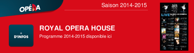 ROYAL OPERA HOUSE Programme 2014-2015 disponible ici Saison 2014-2015