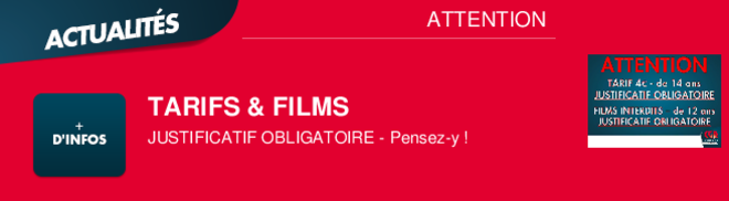 TARIFS & FILMS JUSTIFICATIF OBLIGATOIRE - Pensez-y ! ATTENTION