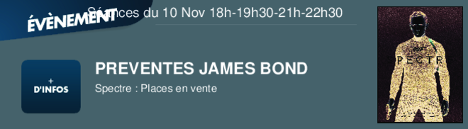 PREVENTES JAMES BOND Spectre : Places en vente Séances du 10 Nov 18h-19h30-21h-22h30