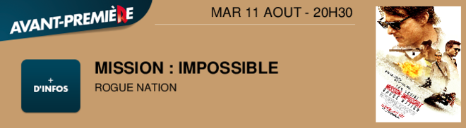 MISSION : IMPOSSIBLE ROGUE NATION MAR 11 AOUT - 20H30