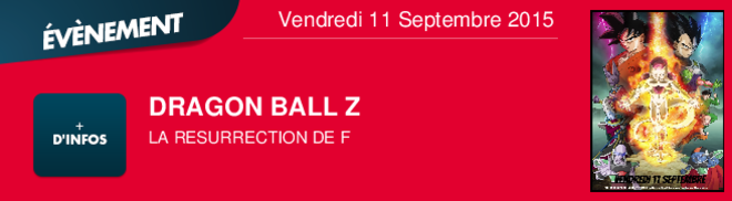 DRAGON BALL Z       LA RESURRECTION DE F Vendredi 11 Septembre 2015