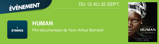HUMAN Film documentaire de Yann Arthus Bertrand DU 12 AU 14 SEPT.