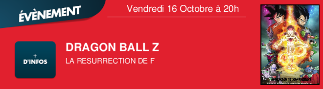DRAGON BALL Z LA RESURRECTION DE F Vendredi 16 Octobre à 20h