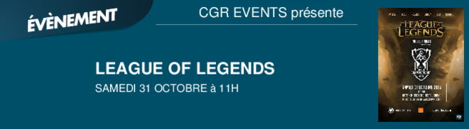 LEAGUE OF LEGENDS  SAMEDI 31 OCTOBRE  11H CGR EVENTS présente
