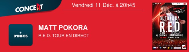 MATT POKORA R.E.D. TOUR EN DIRECT Vendredi 11 Déc. à 20h45