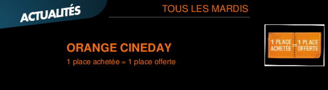 ORANGE CINEDAY 1 place achete = 1 place offerte TOUS LES MARDIS