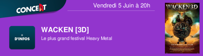WACKEN [3D] Le plus grand festival Heavy Metal Vendredi 5 Juin à 20h