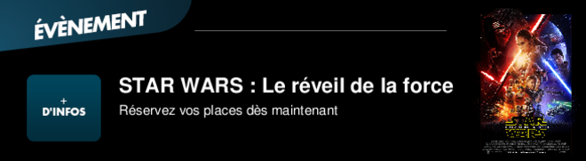 STAR WARS : Le rveil de la force Rservez vos places ds maintenant