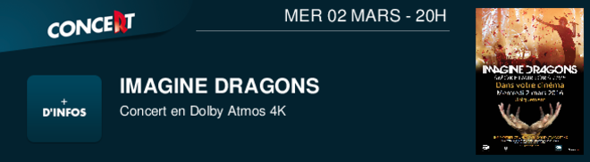 IMAGINE DRAGONS Concert en Dolby Atmos 4K MER 02 MARS - 20H