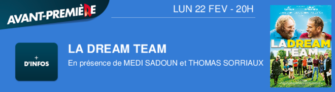LA DREAM TEAM  En prsence de MEDI SADOUN et THOMAS SORRIAUX LUN 22 FEV - 20H
