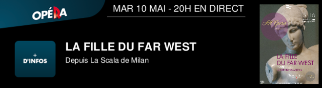 LA FILLE DU FAR WEST Depuis La Scala de Milan MAR 10 MAI - 20H EN DIRECT