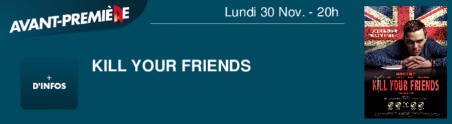 KILL YOUR FRIENDS  Lundi 30 Nov. - 20h