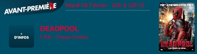 DEADPOOL 5.50 - Orange Cinday Mardi 09 Février - 20h & 22h15