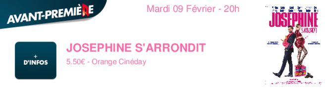 JOSEPHINE S'ARRONDIT 5.50 - Orange Cinday Mardi 09 Février - 20h
