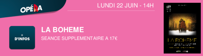 LA BOHEME SEANCE SUPPLEMENTAIRE A 17 LUNDI 22 JUIN - 14H