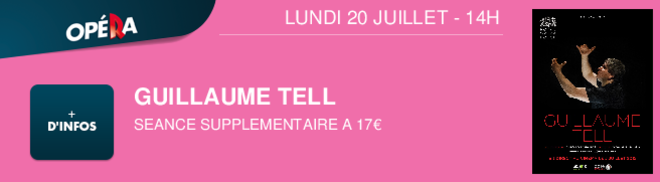 GUILLAUME TELL SEANCE SUPPLEMENTAIRE A 17 LUNDI 20 JUILLET - 14H