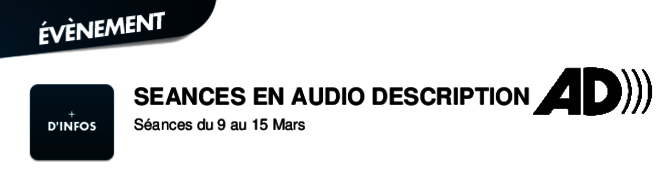 SEANCES EN AUDIO DESCRIPTION Pas d'audiodescription du 3 au 9 fvrier